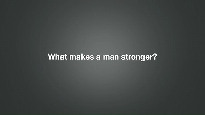 What makes a man stronger?